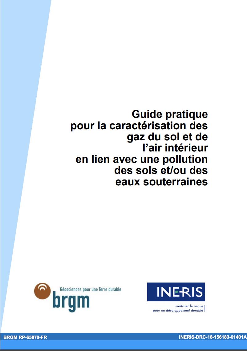 Guide pratique pour la caractérisation des gaz du sol et de l'air intérieur en lien avec une pollution des sols et:ou des eaux souterraines - INERIS et BRGM - 2016