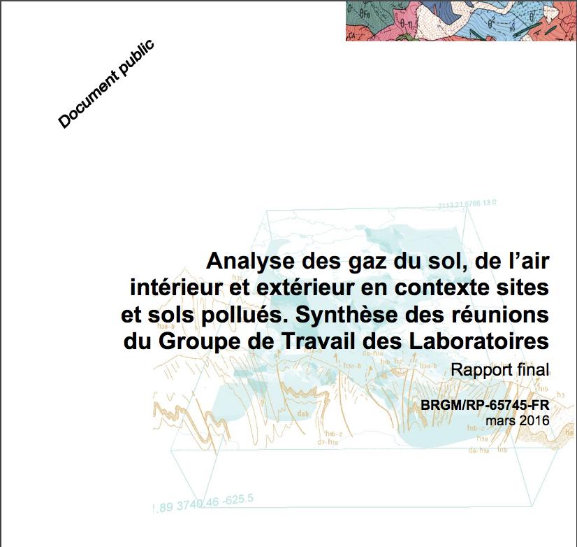 Analyse des gaz du sol, de l'air intérieur et extérieur en contexte sites et sols pollués. Synthèse des réunions du Groupe de Travail des Laboratoires - BRGM - 2016