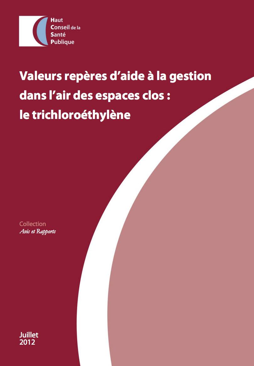 Valeurs repères d'aide à la gestion dans l'air des espaces clos - le trichloroéthylène- Commission Spécialisée Risques liés à l'environnement, CollectionAvis et rapports HCSP - 2012